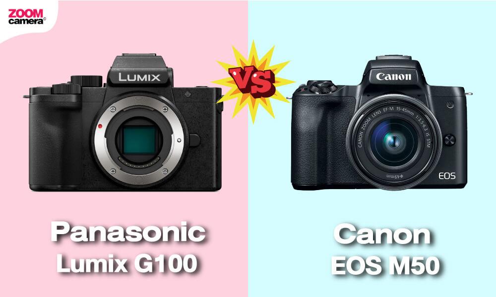 เปรียบเทียบ Panasonic Lumix G100 vs EOS M50